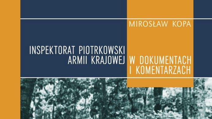 Inspektorat piotrkowski Armii Krajowej w dokumentach i komentarzach