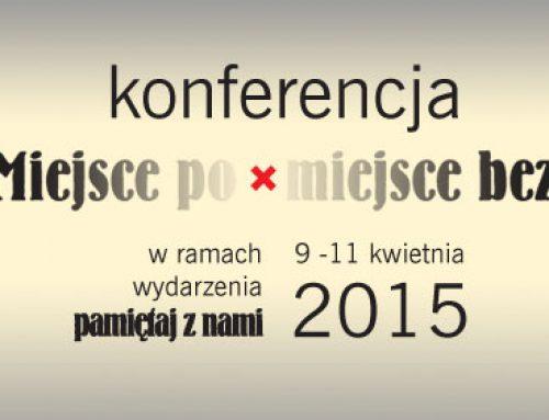 Konferencja Miejsce po, miejsce bez. Kraków 9-10 kwietnia 2015