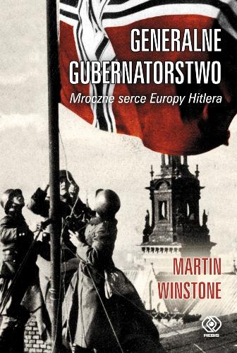 Generalne Gubernatorstwo. Mroczne serce Europy Hitlera