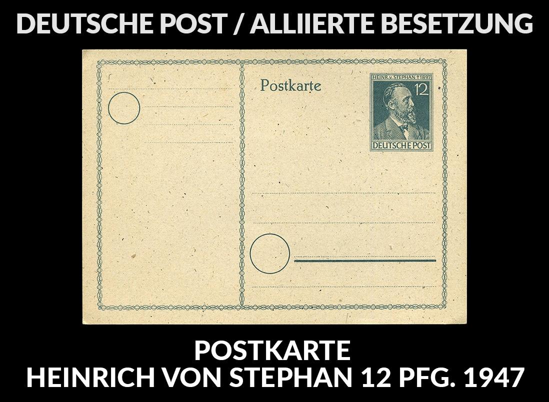 DEUTSCHE POST / Alliierte Besetzung Postkarte Heinrich von Stephan 12 Pfg. 1947